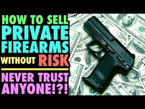 How to Sell Your Personal Firearms Without Risk...(Never Trust Anyone?)