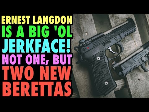 Ernest Langdon is a JERK!...(not one, but TWO New Berettas)