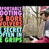 Comfortably Handling Big Bore Revolvers!…(The Secret is often the Grips)