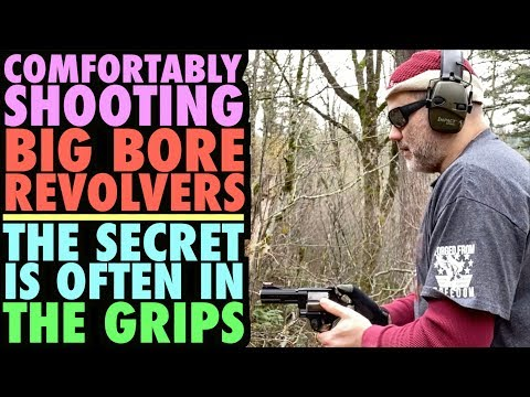 Comfortably Handling Big Bore Revolvers!...(The Secret is often the Grips)