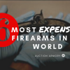 6 Most Expensive Firearms in the World