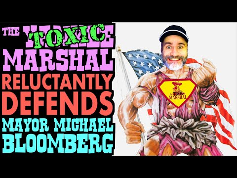 The Toxic Marshal Reluctantly Defends Bloomberg!