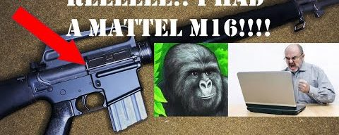 "REEEE! A follow up to the ""Mattel Made M16s"" Myth Video. Confirmed Jimmies Rustled in the Comments"