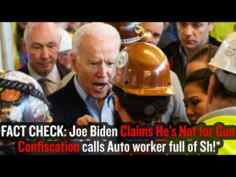 FACT CHECK: Joe Biden Claims He's Not for Gun Confiscation calls Auto worker full of Sh!*