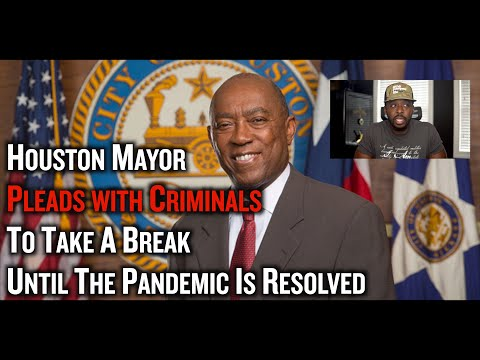 Houston Mayor Pleads With Criminals To Take A Break Until The Pandemic is Over