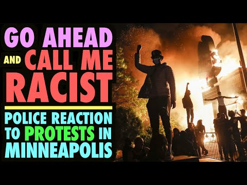 Go Ahead, Call Me RACIST! (Police Response to Minneapolis Protests)