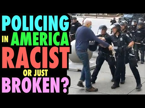 Policing in America Racist or Just Broken?